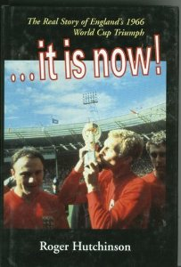 It Is Now!: The Real Story of England's 1966 World Cup Triumph