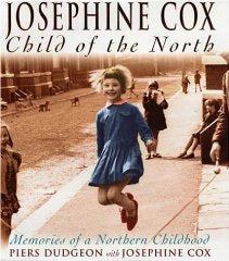 Josephine Cox: Child of the North - Memories of a Northern Childhood