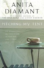 Pitching My Tent: On Marriage, Motherhood, Friendship, and Other Leaps of Faith