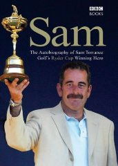 Sam: The Autobiography of Sam Torrance, Golf's Ryder Cup Winning Hero