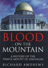 Blood On the Mountain: A History of the Temple Mount From the Ark to the Third Millennium