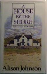 A House by the Shore: Twelve Years of the Hebrides(Signed)