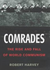 Comrades: The Rise and Fall of World Communism [Illustrated]