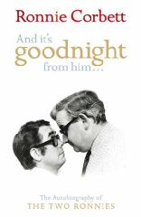 And It's Goodnight from Him...: The Autobiography of the 'Two Ronnies'