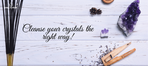 Cleanse your crystals the right way!