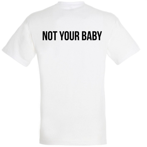 NOT YOUR BABY - WHITE T-SHIRT