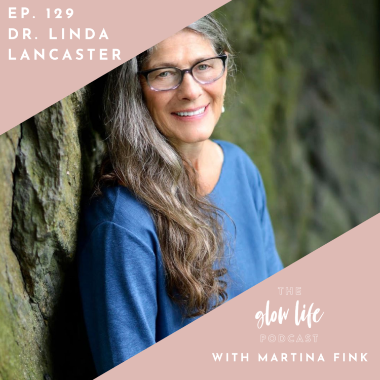 Dr. Linda Lancaster on The Glow Life Podcast with Martina Fink