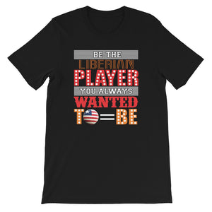 Be The Liberian Player You Always Wanted To Be T-Shirt