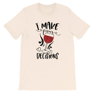 I Make Pour Decision Short-Sleeve Unisex T-Shirt