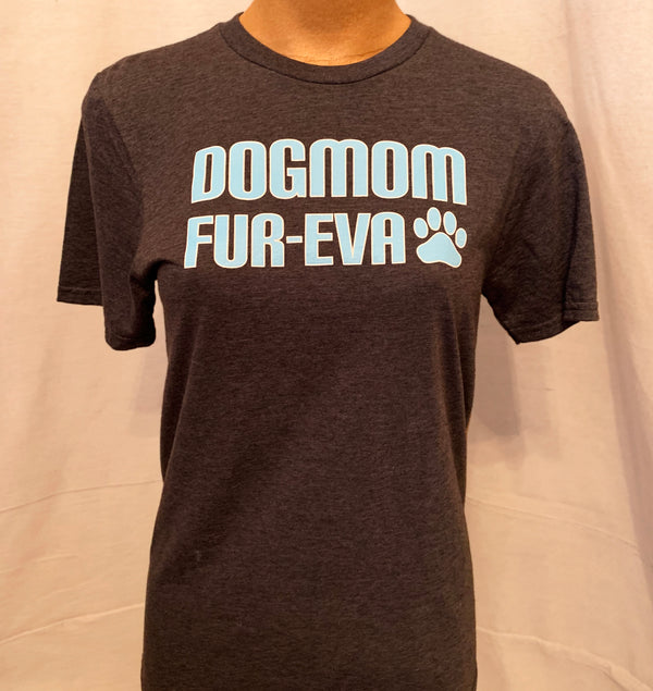 Dog Mom Fur-Eva T-Shirt