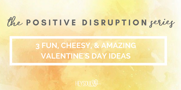 3 Fun, Cheesy, & Amazing Valentine's Day Ideas