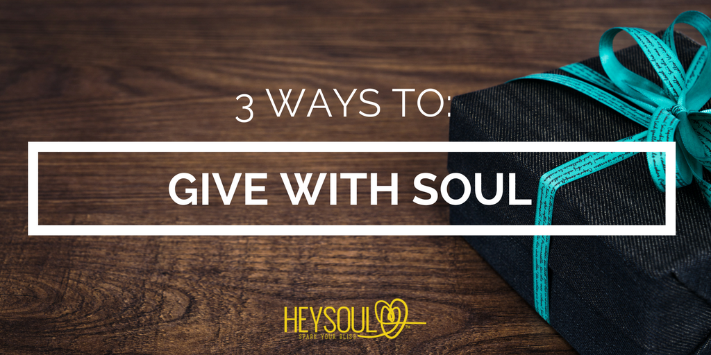 3 Ways to Give with Soul