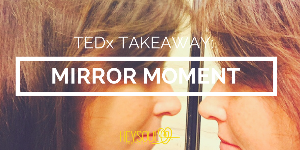 TEDx San Diego Takeaway: Mirror Moment