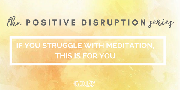 If You Struggle With Meditation, This Is For You