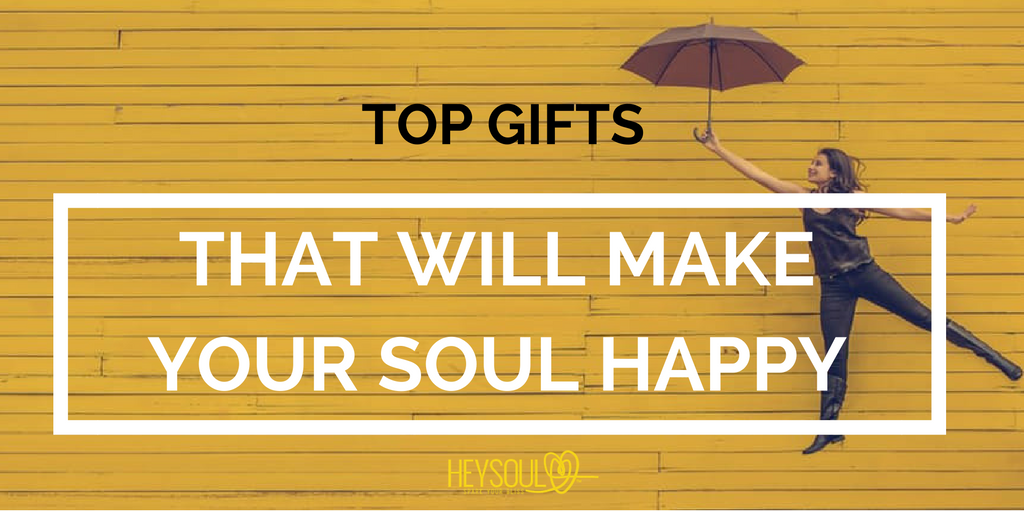 10 Gifts That Will Make Your Soul Happy