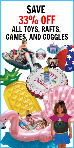 33% OFF ALL TOYS, RAFTS, GAMES, & GOGGLES