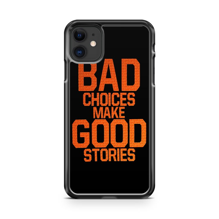 BAD CHOICES MAKE GOOD STORIES iPhone 11 Case Cover | Oramicase
