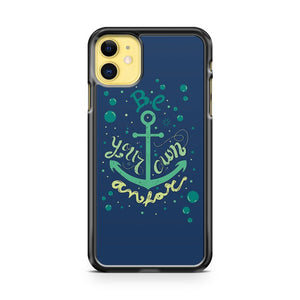 Be Your Own Anchor Design iPhone 11 Case Cover | Oramicase