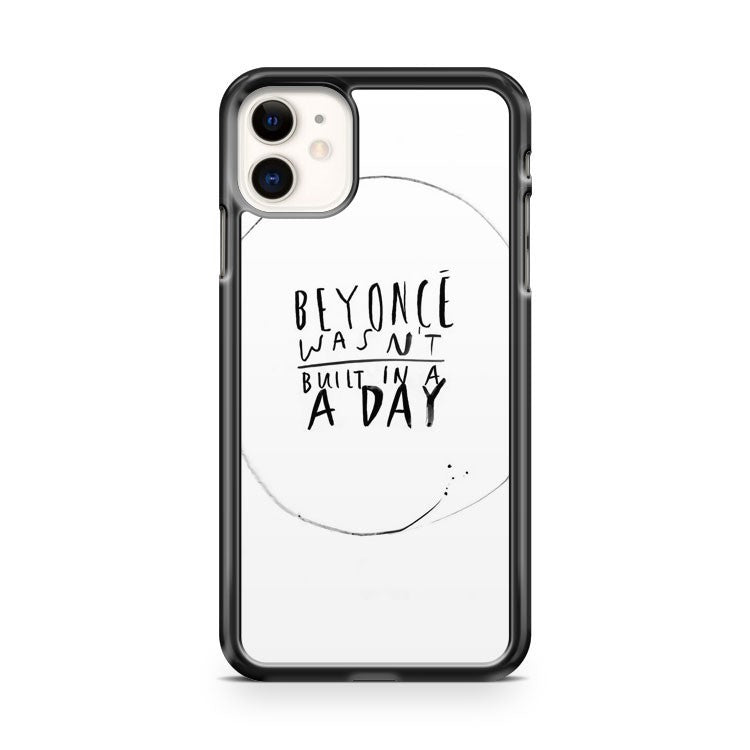 beyonce wasnt built in a day iPhone 11 Case Cover | Oramicase