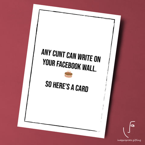 Any Cunt Can Write On Your Facebook Wall, So Here's A Card
