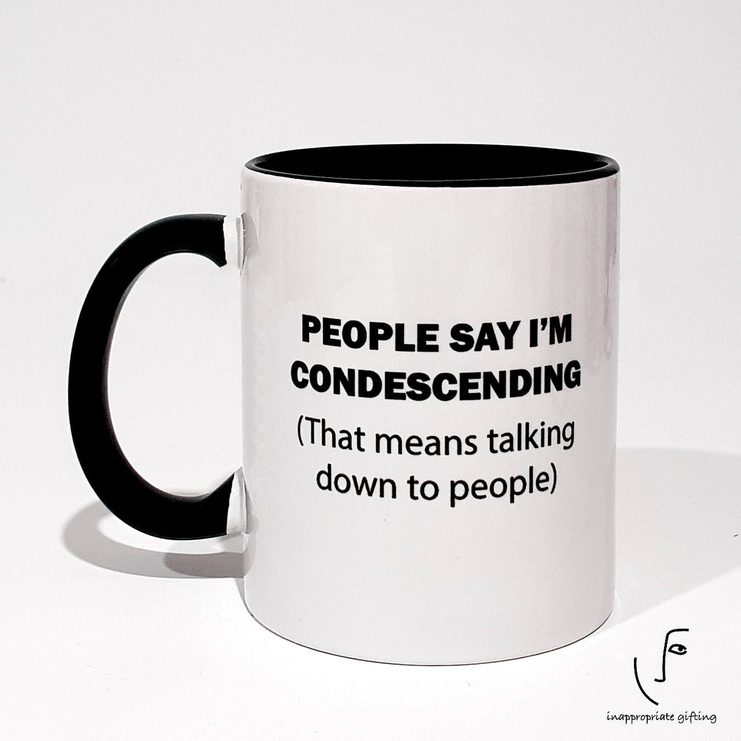 People Say I'm Condescending (That means talking down to people)