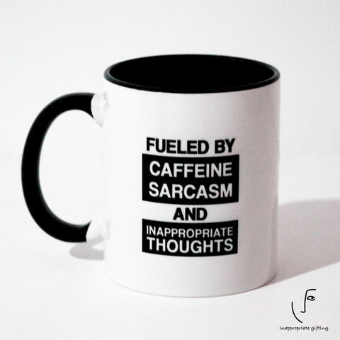 Fueled By Caffeine Sarcasm and Inappropriate Thoughts