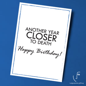 Another Year Closer To Death- Happy Birthday