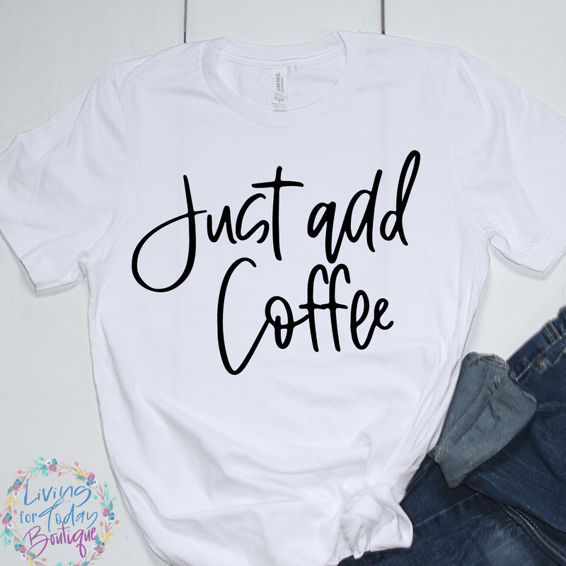 Just Add Coffee Graphic Tee