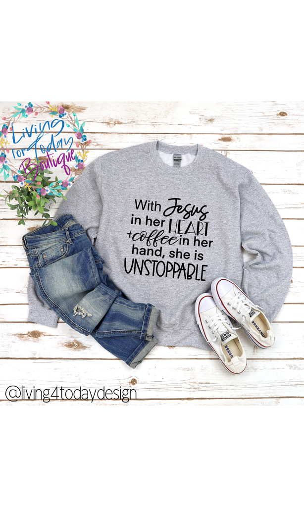 With Jesus in her Heart & Coffee in her Hand She is Unstoppable Sweatshirt - Living for Today Boutique