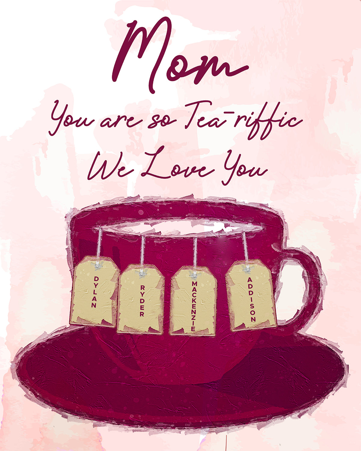 Mom You Are So Tea-rrific - We Love You, (Your Name/s) - Customizable Wall Decor Art - Print, Poster & Canvas Sizes - Gift for Mom From Children