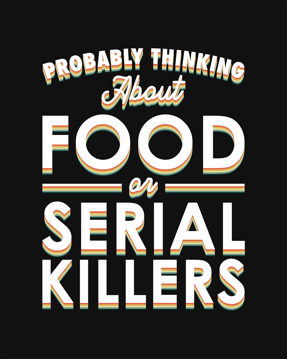 Probably Thinking About Food or Serial Killers - Wall Decor Art - Print, Poster & Canvas Sizes - Gift for Mom, Foodies, True Crime