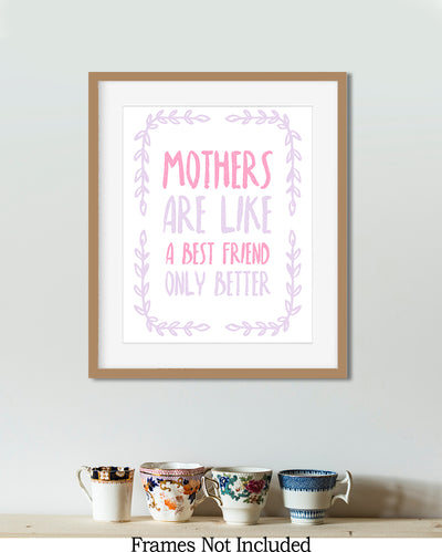 Mothers are Like a Best Friend Only Better - Wall Decor Art Print with White background - 8x10 unframed print for mothers