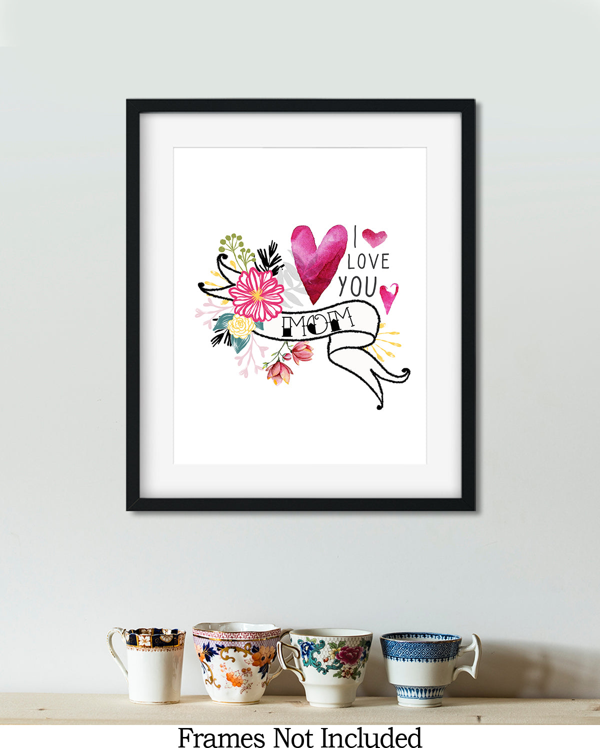 I Love You Mom - Wall Decor Art Print with White background - 8x10 unframed print for mothers