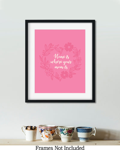 Home is Where your Mom Is - Wall Decor Art Print with Pink background - 8x10 unframed print for mothers