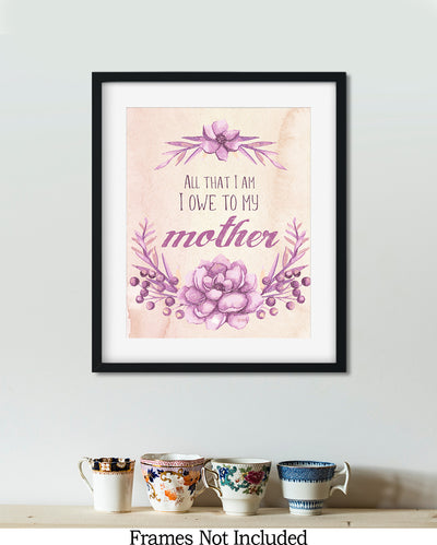 All that I Am I Owe to my Mother - Wall Decor Art Print with Beige Pink background - 8x10 unframed print for mothers