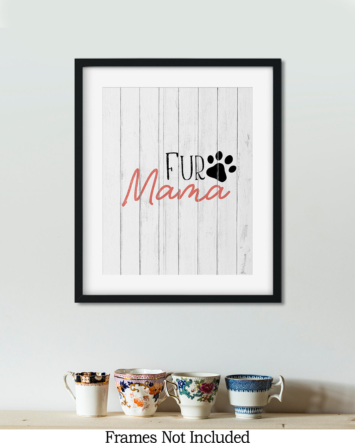 Fur Mama - Wall Decor Art Print with White Woodgrain background - 8x10 unframed print for mothers