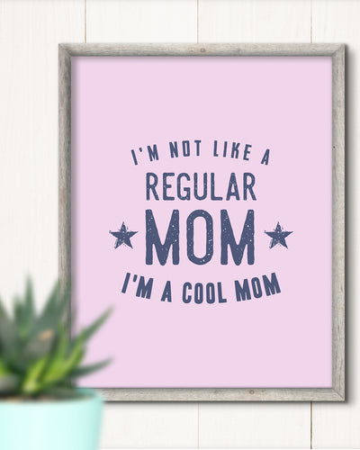 I'm Not Like a Regular Mom. I'm a Cool Mom - Wall Decor Art Print with Pink background - 8x10 unframed print for mothers