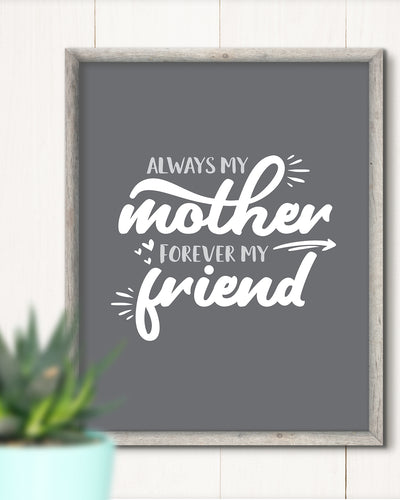 Always My Mother Forever My Friend - Wall Decor Art Print with Gray background - 8x10 unframed print for mothers