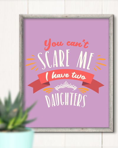 You Can't Scare Me I Have Two Daughters - Wall Decor Art Print with Purple background - 8x10 unframed print for mothers