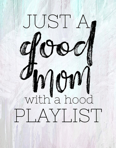 Just a Good Mom with a Hood Playlist Quote Wall Art Decor Print - 11x14 unframed print for mothers