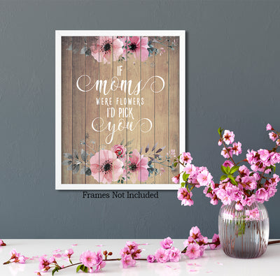 If Moms Were Flowers I'd Pick You - Wall Decor Art Print with Woodgrain background - 8x10 unframed print for mothers