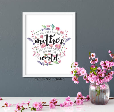 To The World You Are a Mother But to Your Family You Are The World - Wall Decor Art Print with White background - 8x10 unframed print for mothers