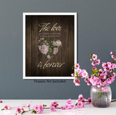 The Love Between a Mother and a Daughter is Forever - Wall Decor Art Print with Woodgrain background - 8x10 unframed print for mothers