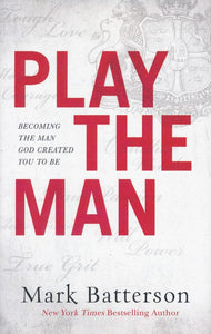Play the Man by Mark Batterson