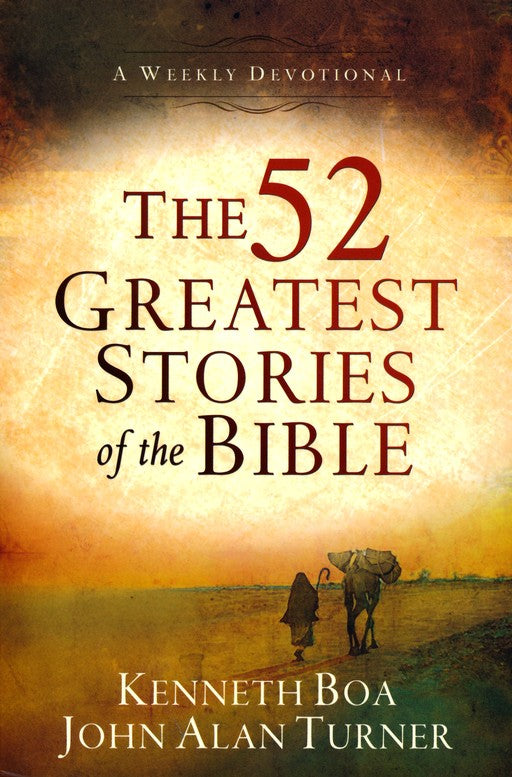 The 52 Greatest Stories of the Bible by Kenneth Boa & John Alan Turner