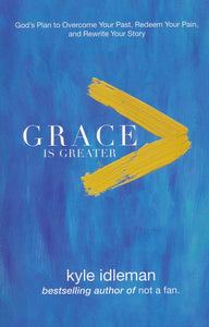 Grace is Greater by Kyle Idleman