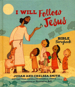 I Will Follow Jesus Bible Storybook by Judah and Chelsea Smith with Alexandra Ball