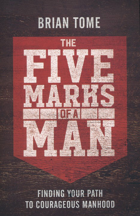 The Five Marks of a Man by Brian Tome