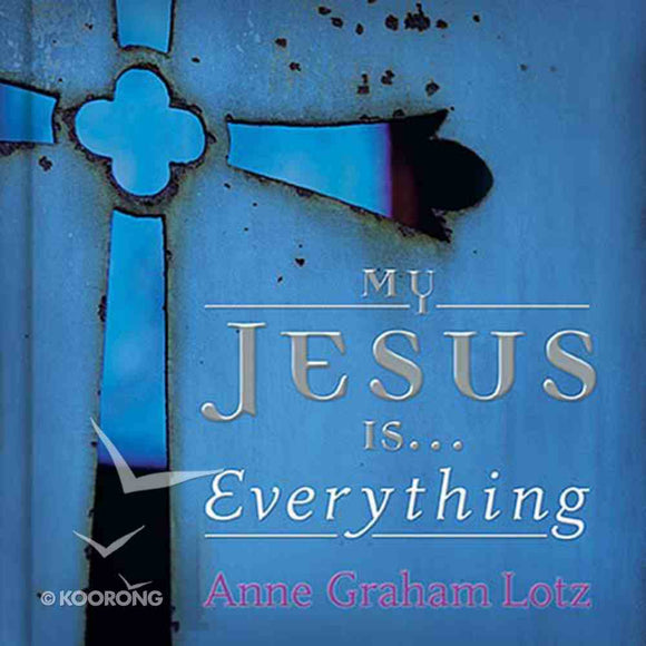 My Jesus is. . .Everything by Anne Graham Lotz