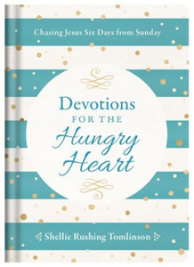 Devotions for the Hungry Heart by Shellie Rushing Tomlinson